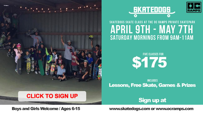 SKATEDOGS CLASS AT THE OC RAMPS PRIVTE SKATEPARK APRIL 9TH - MAY7TH SATURDAY MORNINGS FROM 9AM-11AM